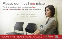 Thumbnail of Outreach Poster: Please don't call me Mister. Think twice about how you address her. It's everyone's job to care for women Veterans.