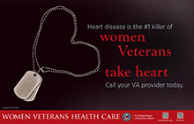 Thumbnail image of healthy heart outreach poster: Heart disease is the #1 killer of women Veterans. Take heart.