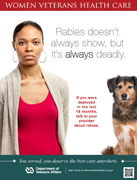 Thumbnail of rabies poster: Rabies doesn't always show, but it's always deadly. If you were deployed in the last 18 months, talk to your provider about rabies.